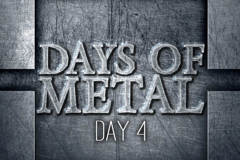 Days of Metal – Day 4