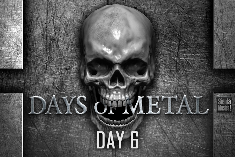 Days Of Metal – Day 6