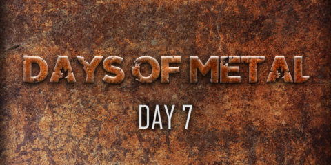 Days Of Metal - Day 7