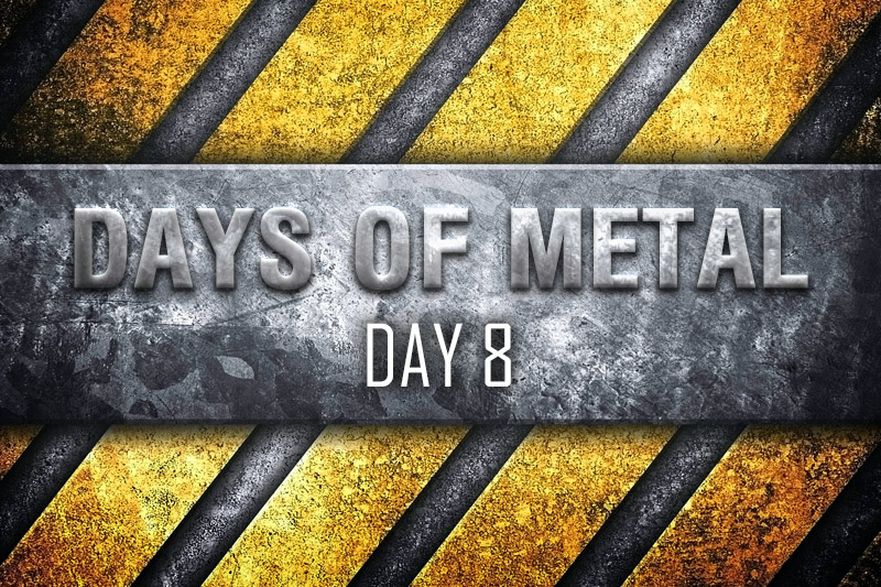 Days of Metal – Day 8